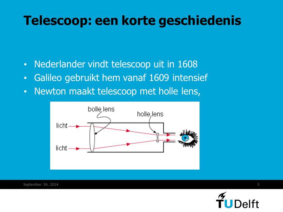 September 24, 20143 Telescoop: een korte geschiedenis Nederlander vindt telescoop uit in 1608 Galileo gebruikt hem vanaf 1609 intensief Newton maakt telescoop met holle lens,