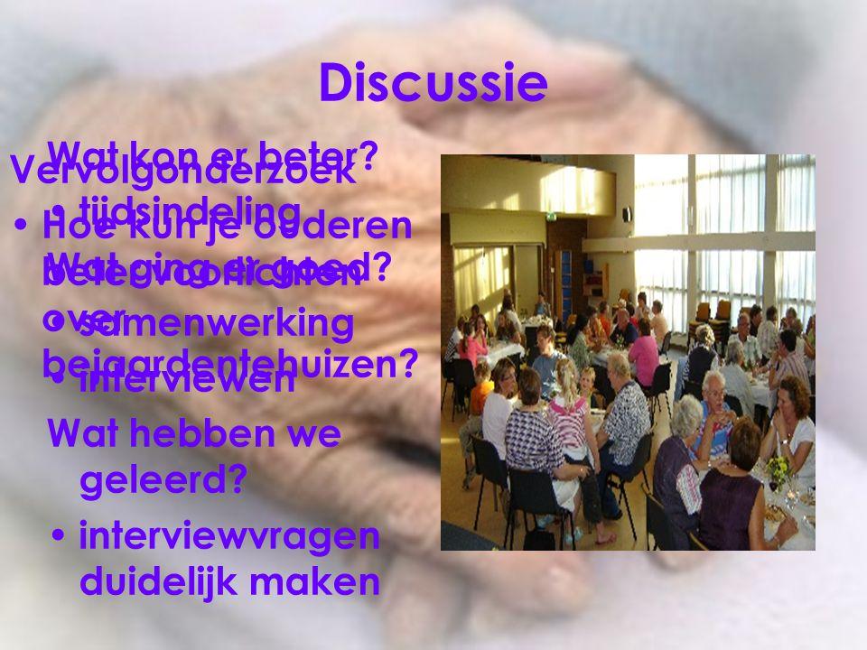 Discussie Wat kon er beter? tijdsindeling Wat ging er goed? samenwerking interviewen Wat hebben we geleerd? interviewvragen duidelijk maken Vervolgond