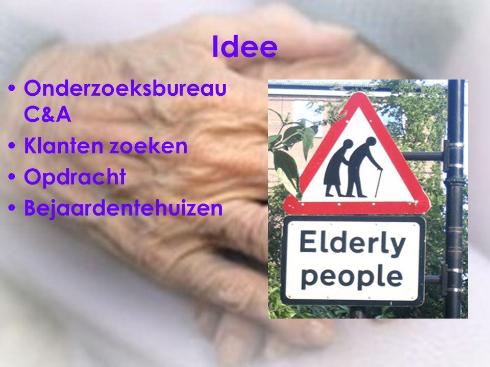 Idee Onderzoeksbureau C&A Klanten zoeken Opdracht Bejaardentehuizen