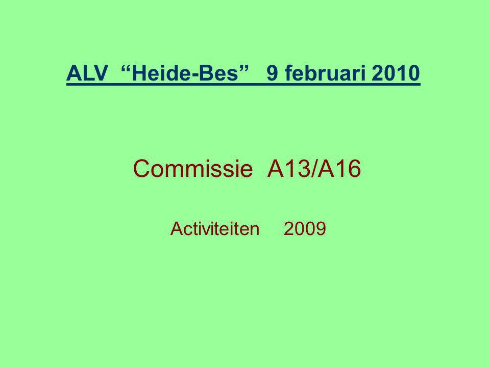 """Commissie A13/A16 Activiteiten 2009 ALV """"Heide-Bes"""" 9 februari 2010"""