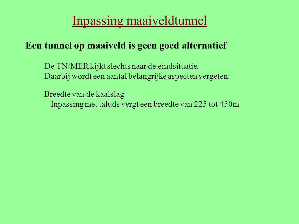 Inpassing maaiveldtunnel Een tunnel op maaiveld is geen goed alternatief De TN/MER kijkt slechts naar de eindsituatie, Daarbij wordt een aantal belang