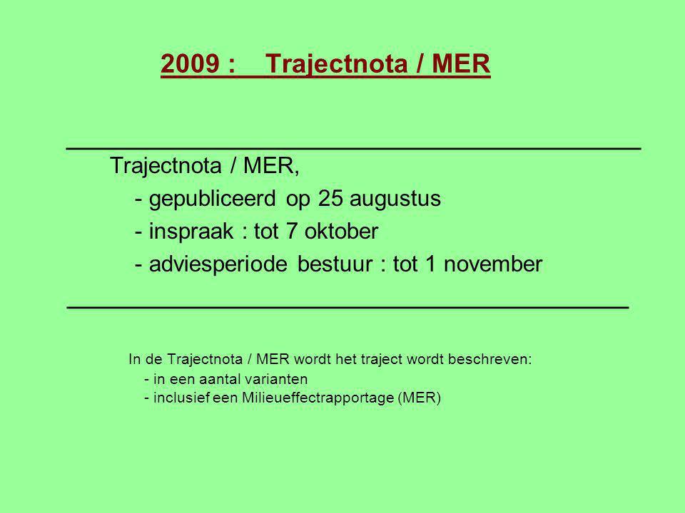 2009 : Trajectnota / MER _____________________________________________ Trajectnota / MER, - gepubliceerd op 25 augustus - inspraak : tot 7 oktober - a