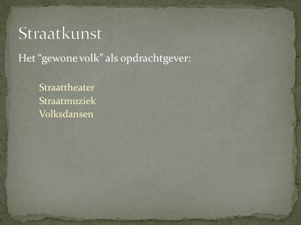 """Het """"gewone volk"""" als opdrachtgever: - Straattheater - Straatmuziek - Volksdansen"""