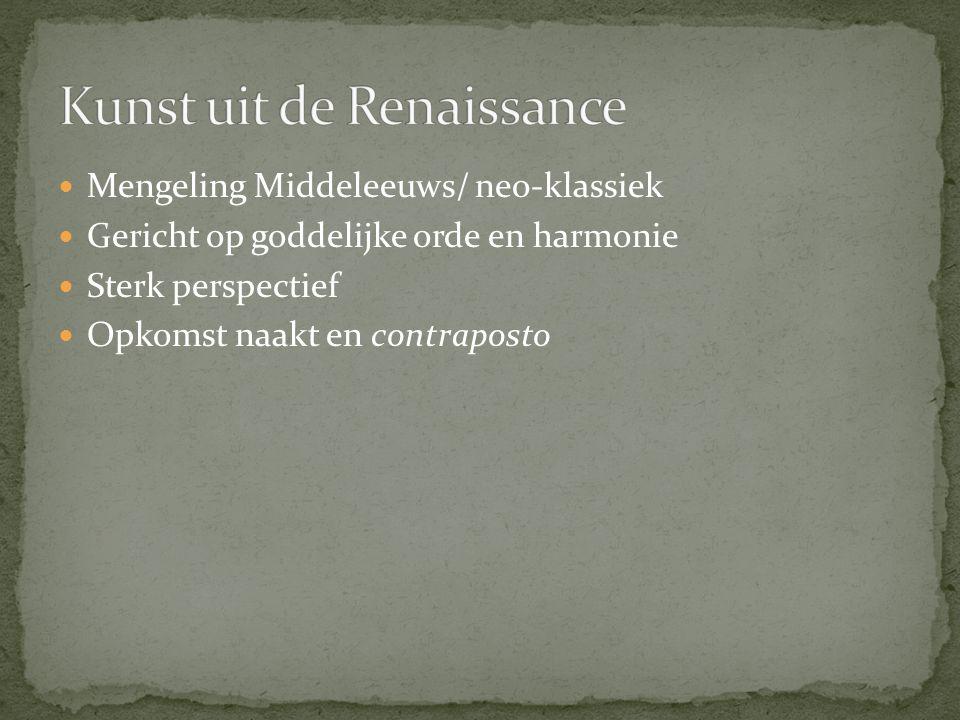 Mengeling Middeleeuws/ neo-klassiek Gericht op goddelijke orde en harmonie Sterk perspectief Opkomst naakt en contraposto
