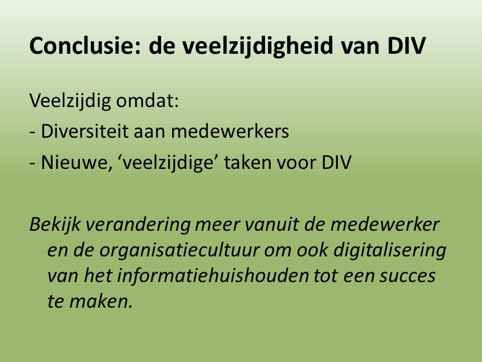 Conclusie: de veelzijdigheid van DIV Veelzijdig omdat: - Diversiteit aan medewerkers - Nieuwe, 'veelzijdige' taken voor DIV Bekijk verandering meer va