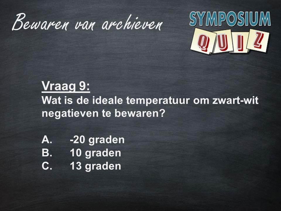 Vraag 9: Wat is de ideale temperatuur om zwart-wit negatieven te bewaren? A.-20 graden B.10 graden C.13 graden Bewaren van archieven