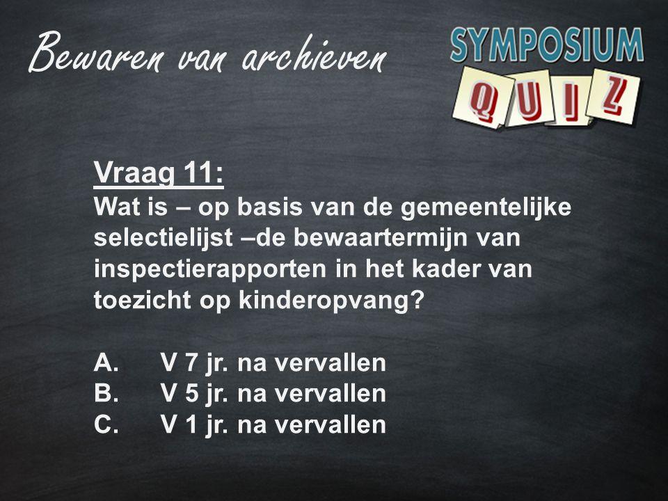 Vraag 11: Wat is – op basis van de gemeentelijke selectielijst –de bewaartermijn van inspectierapporten in het kader van toezicht op kinderopvang? A.V