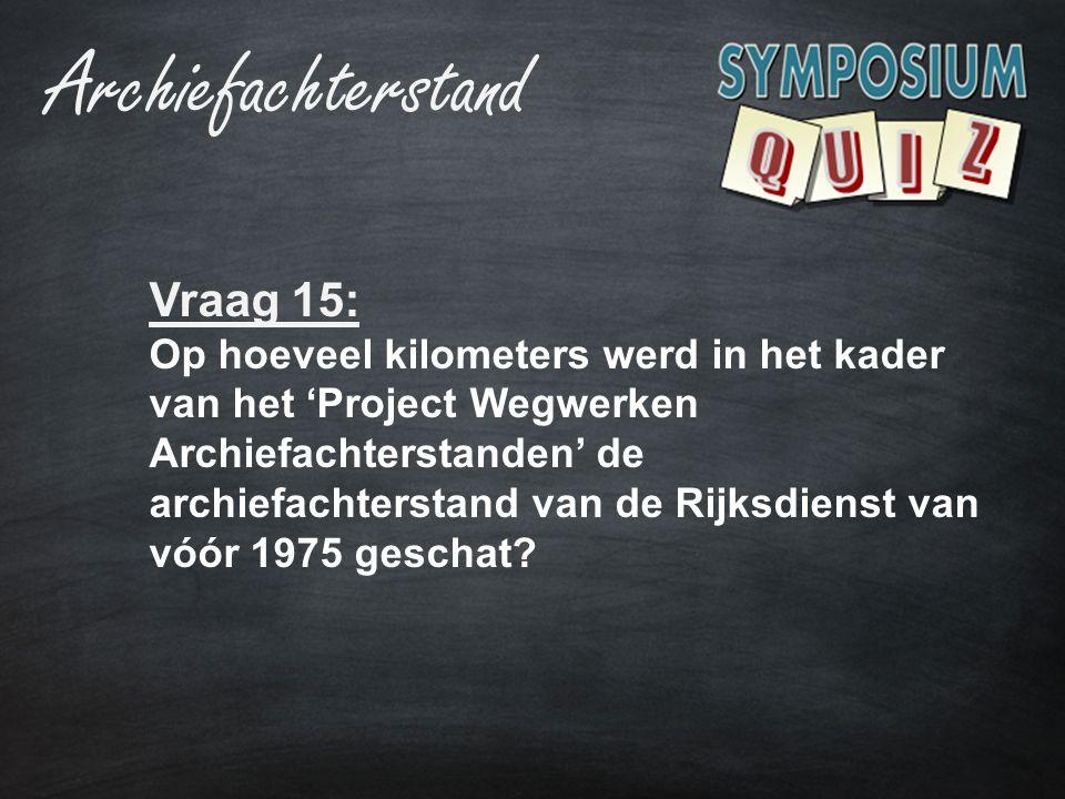 Vraag 15: Op hoeveel kilometers werd in het kader van het 'Project Wegwerken Archiefachterstanden' de archiefachterstand van de Rijksdienst van vóór 1975 geschat.
