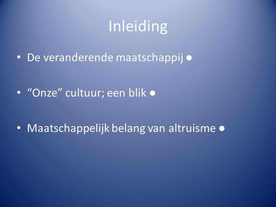"""Inleiding De veranderende maatschappij ● """"Onze"""" cultuur; een blik ● Maatschappelijk belang van altruisme ●"""