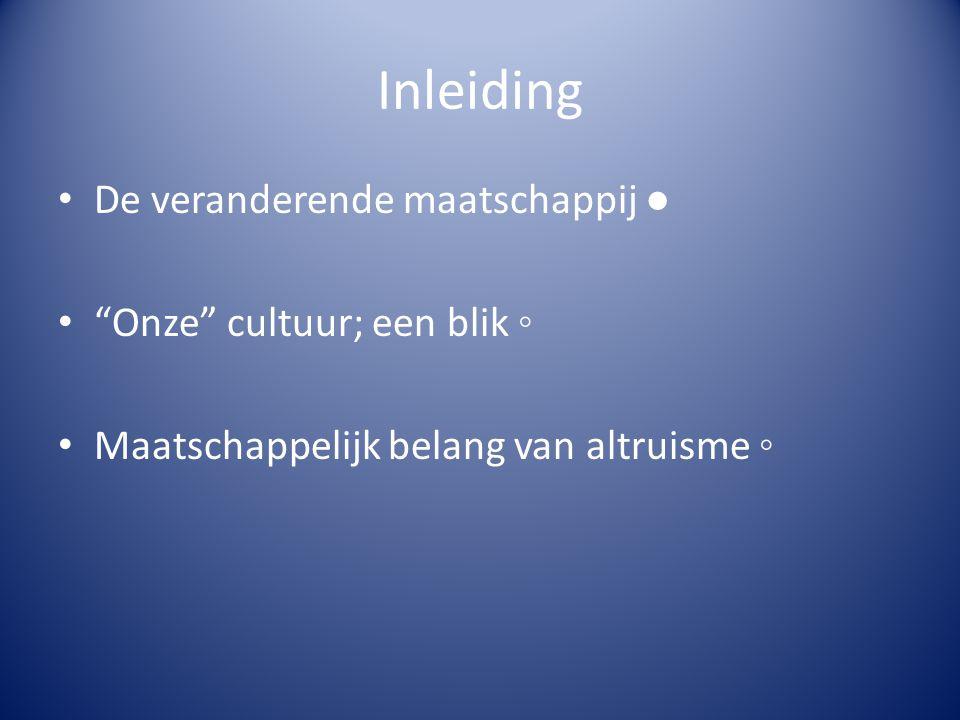 """Inleiding De veranderende maatschappij ● """"Onze"""" cultuur; een blik ◦ Maatschappelijk belang van altruisme ◦"""