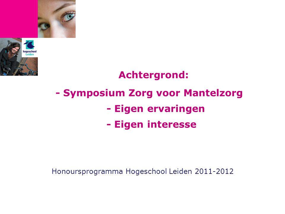 Achtergrond: Honoursprogramma Hogeschool Leiden 2011-2012 - Symposium Zorg voor Mantelzorg - Eigen ervaringen - Eigen interesse