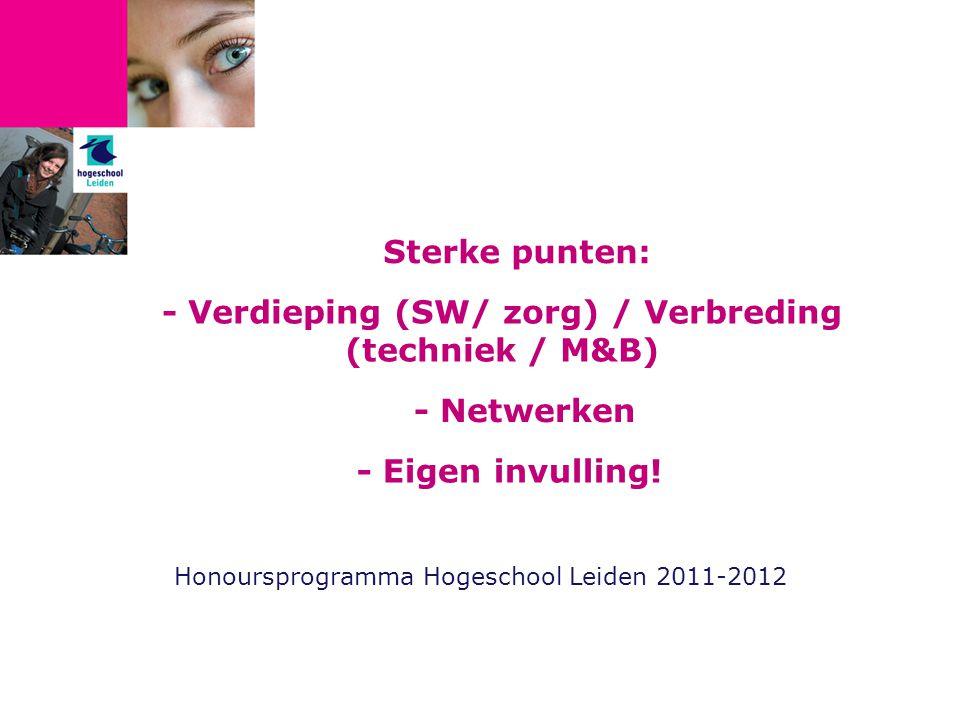 Sterke punten: Honoursprogramma Hogeschool Leiden 2011-2012 - Verdieping (SW/ zorg) / Verbreding (techniek / M&B) - Netwerken - Eigen invulling!