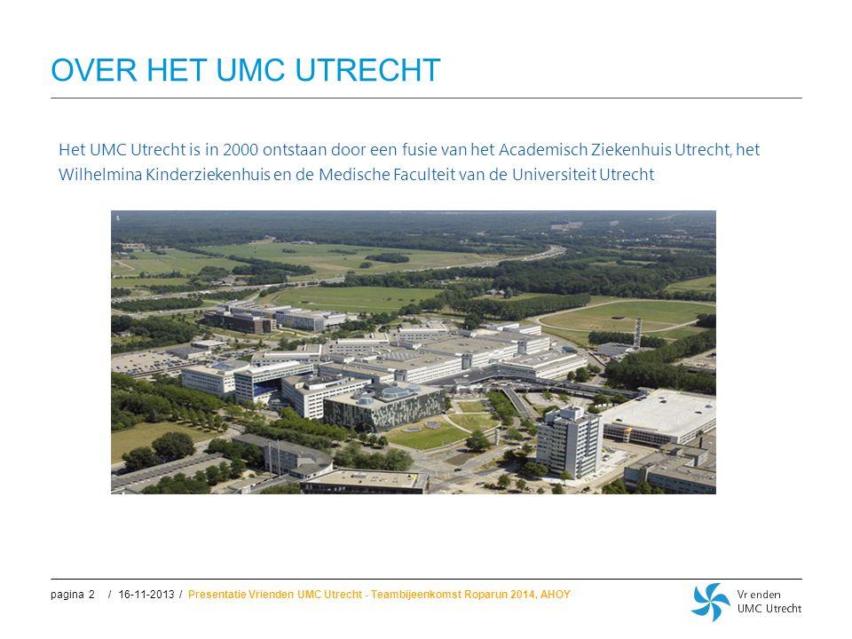 //pagina OVER HET UMC UTRECHT 16-11-2013Presentatie Vrienden UMC Utrecht - Teambijeenkomst Roparun 2014, AHOY2 Het UMC Utrecht is in 2000 ontstaan doo