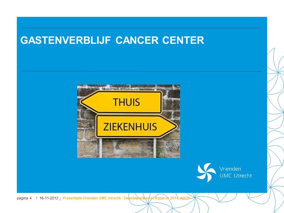 pagina / / GASTENVERBLIJF CANCER CENTER 16-11-2013Presentatie Vrienden UMC Utrecht - Teambijeenkomst Roparun 2014, AHOY4