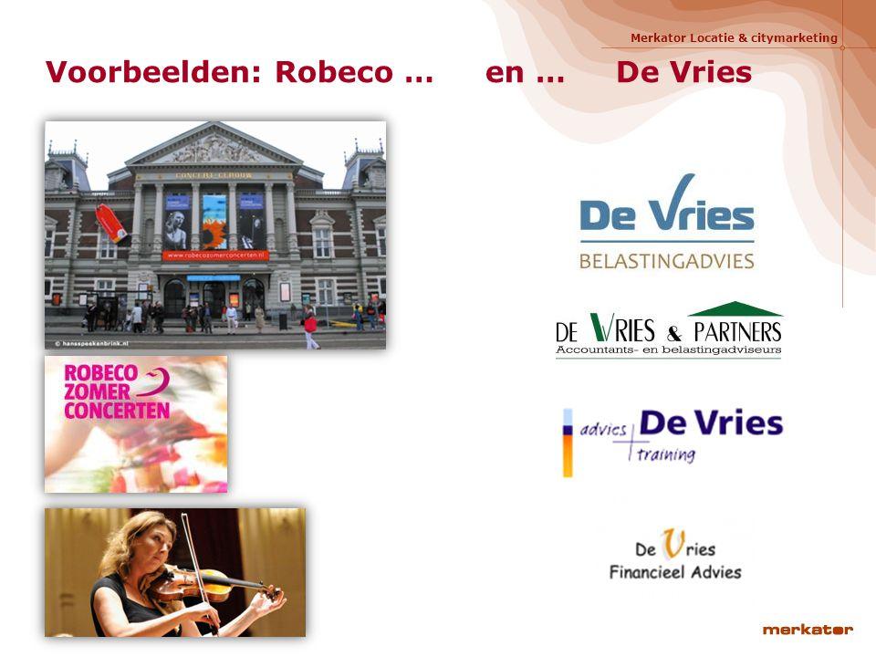 Merkator Locatie & citymarketing Voorbeelden: Robeco … en … De Vries
