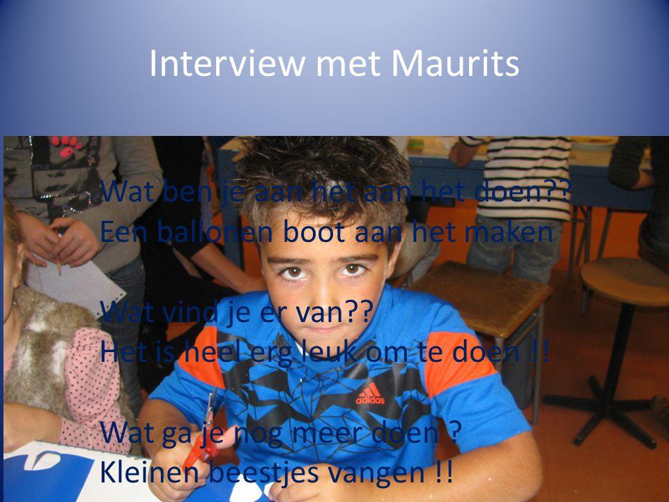 Interview met Maurits 1.Wat ben je aan het doen.Een ballonen boot aan het maken.