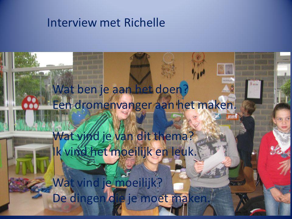 Interview met Richelle 1.wat ben je aan het doen.Een dromen vanger aan het maken.