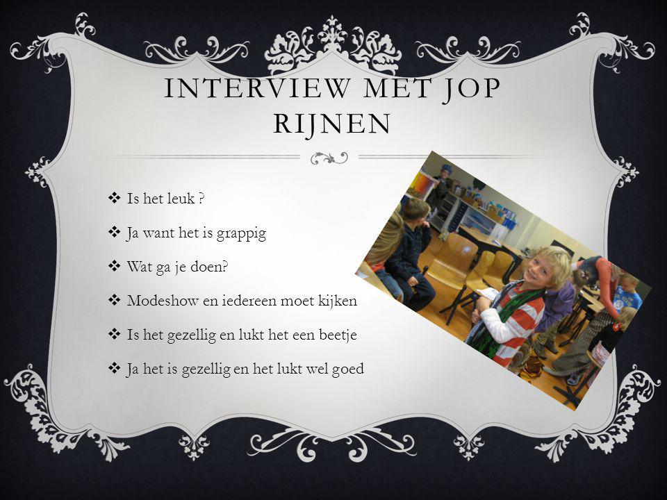 INTERVIEW MET JOP RIJNEN  Is het leuk . Ja want het is grappig  Wat ga je doen.
