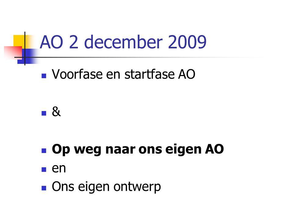 AO 2 december 2009 Voorfase en startfase AO & Op weg naar ons eigen AO en Ons eigen ontwerp