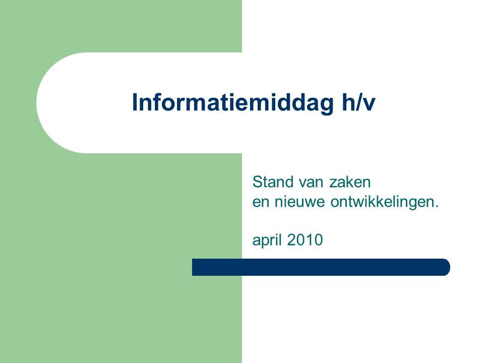 Informatiemiddag h/v Stand van zaken en nieuwe ontwikkelingen. april 2010