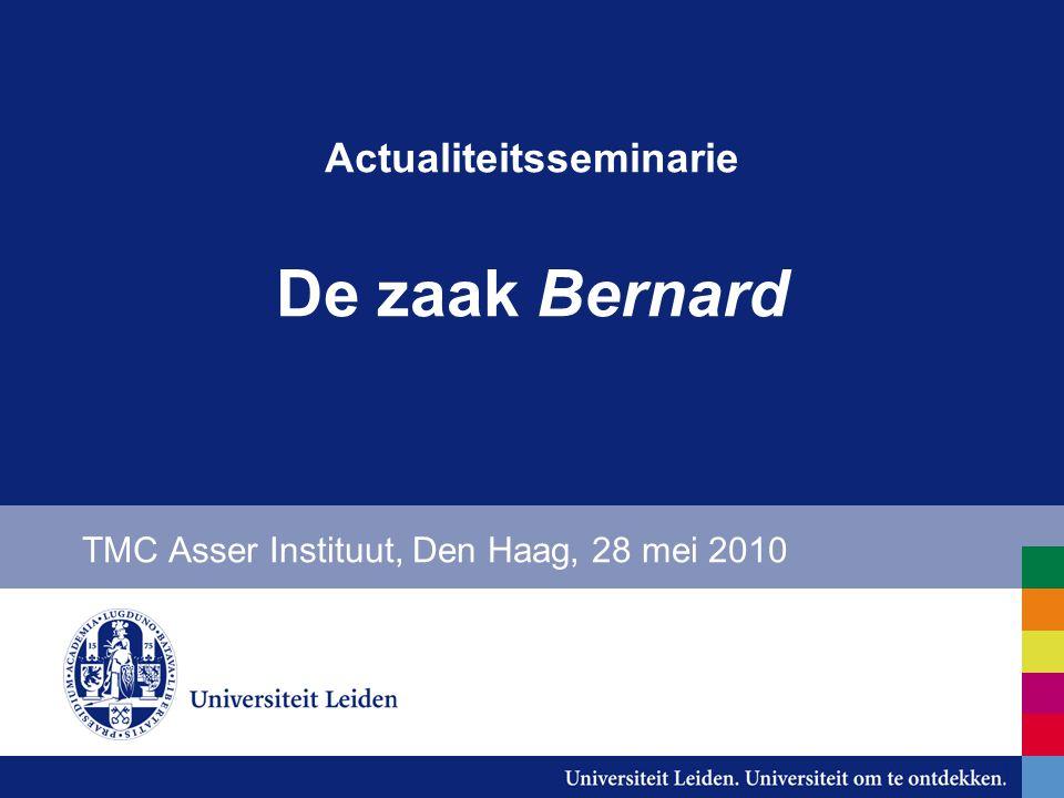 Actualiteitsseminarie De zaak Bernard TMC Asser Instituut, Den Haag, 28 mei 2010