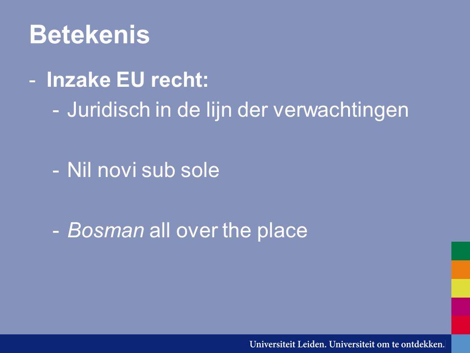 Betekenis -Inzake EU recht: -Juridisch in de lijn der verwachtingen -Nil novi sub sole -Bosman all over the place