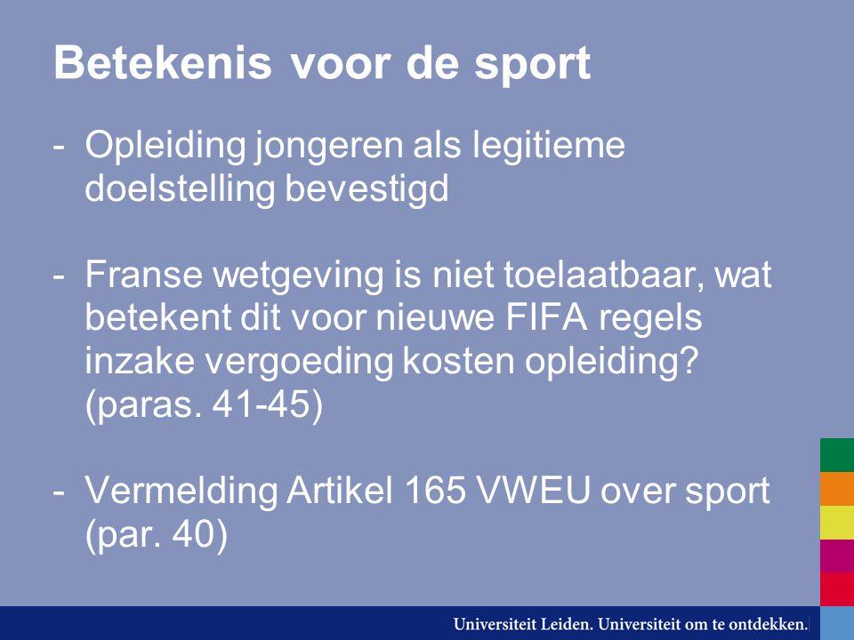 Betekenis voor de sport -Opleiding jongeren als legitieme doelstelling bevestigd -Franse wetgeving is niet toelaatbaar, wat betekent dit voor nieuwe FIFA regels inzake vergoeding kosten opleiding.