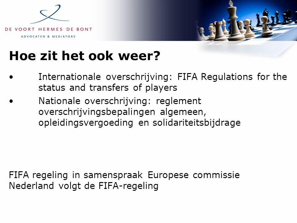 Hoe zit het ook weer? Internationale overschrijving: FIFA Regulations for the status and transfers of players Nationale overschrijving: reglement over