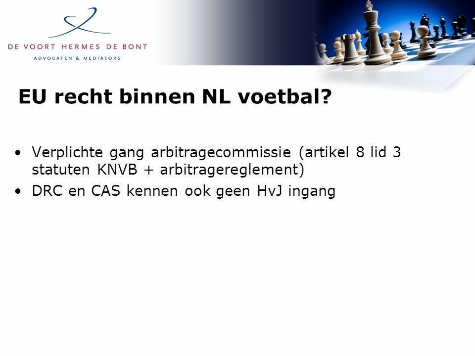 EU recht binnen NL voetbal? Verplichte gang arbitragecommissie (artikel 8 lid 3 statuten KNVB + arbitragereglement) DRC en CAS kennen ook geen HvJ ing