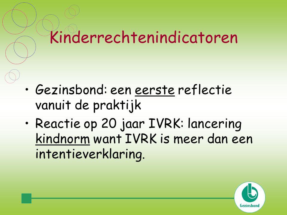 Kinderrechtenindicatoren Gezinsbond: een eerste reflectie vanuit de praktijk Reactie op 20 jaar IVRK: lancering kindnorm want IVRK is meer dan een intentieverklaring.