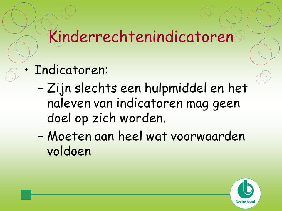 Kinderrechtenindicatoren Indicatoren: –Zijn slechts een hulpmiddel en het naleven van indicatoren mag geen doel op zich worden.
