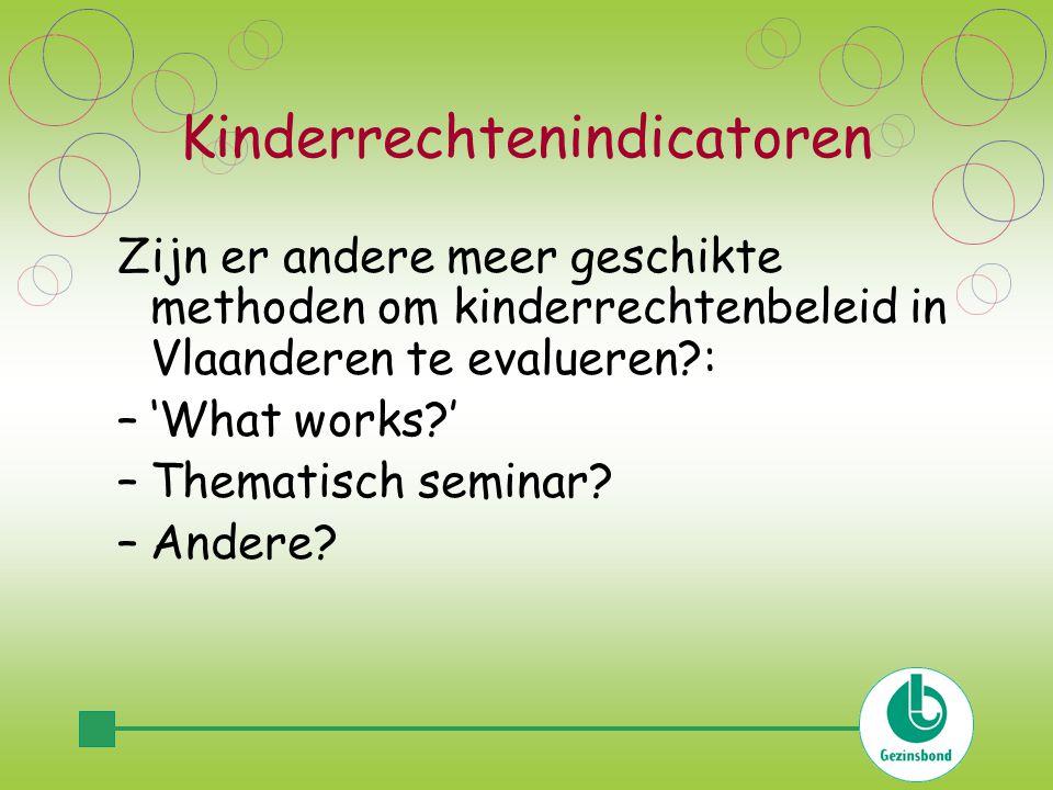 Kinderrechtenindicatoren Zijn er andere meer geschikte methoden om kinderrechtenbeleid in Vlaanderen te evalueren : –'What works ' –Thematisch seminar.