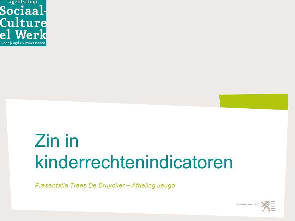 Zin in kinderrechtenindicatoren Presentatie Trees De Bruycker – Afdeling Jeugd
