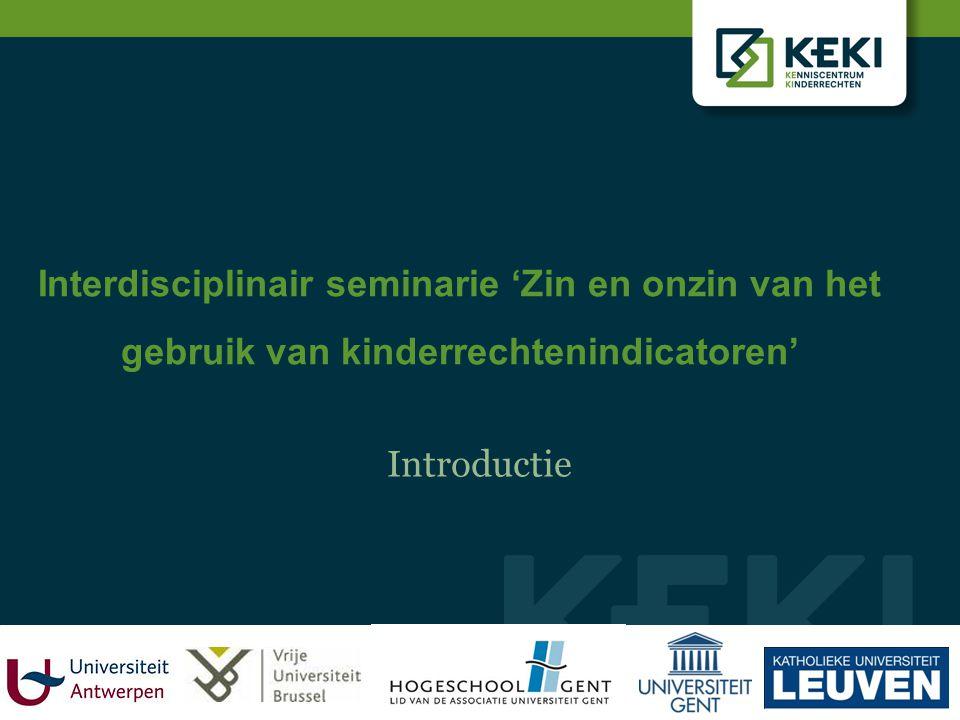 Interdisciplinair seminarie 'Zin en onzin van het gebruik van kinderrechtenindicatoren' Introductie