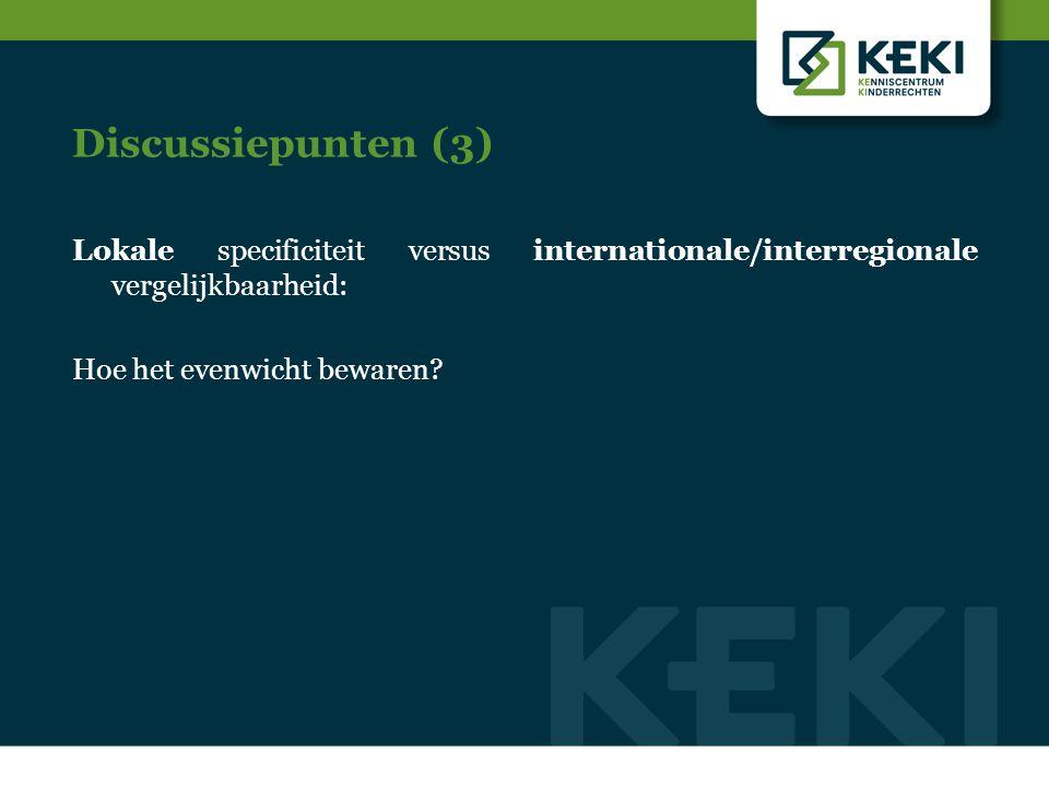 Discussiepunten (3) Lokale specificiteit versus internationale/interregionale vergelijkbaarheid: Hoe het evenwicht bewaren?