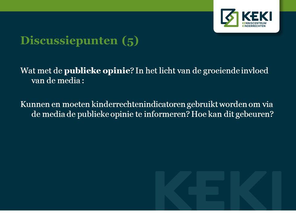 Discussiepunten (5) Wat met de publieke opinie? In het licht van de groeiende invloed van de media : Kunnen en moeten kinderrechtenindicatoren gebruik