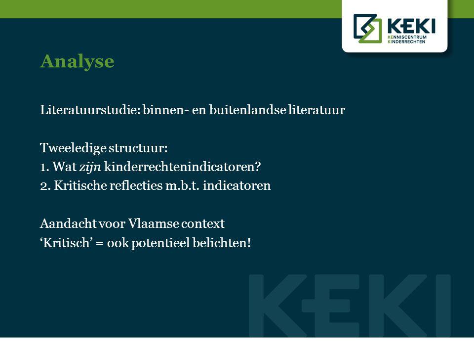 Analyse Literatuurstudie: binnen- en buitenlandse literatuur Tweeledige structuur: 1. Wat zijn kinderrechtenindicatoren? 2. Kritische reflecties m.b.t
