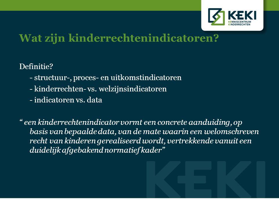 Wat zijn kinderrechtenindicatoren? Definitie? - structuur-, proces- en uitkomstindicatoren - kinderrechten- vs. welzijnsindicatoren - indicatoren vs.