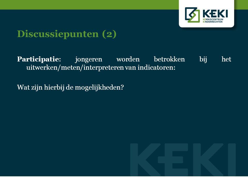 Discussiepunten (2) Participatie: jongeren worden betrokken bij het uitwerken/meten/interpreteren van indicatoren: Wat zijn hierbij de mogelijkheden?