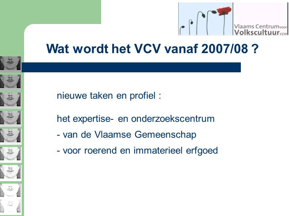 Wat wordt het VCV vanaf 2007/08 ? nieuwe taken en profiel : het expertise- en onderzoekscentrum - van de Vlaamse Gemeenschap - voor roerend en immater