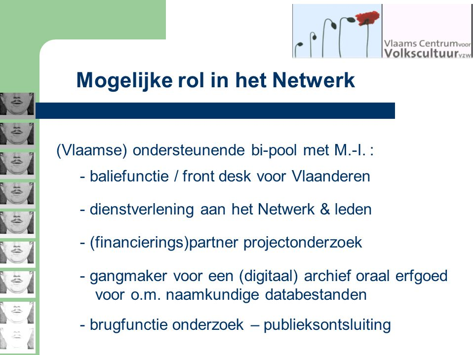 Mogelijke rol in het Netwerk (Vlaamse) ondersteunende bi-pool met M.-I. : - baliefunctie / front desk voor Vlaanderen - dienstverlening aan het Netwer