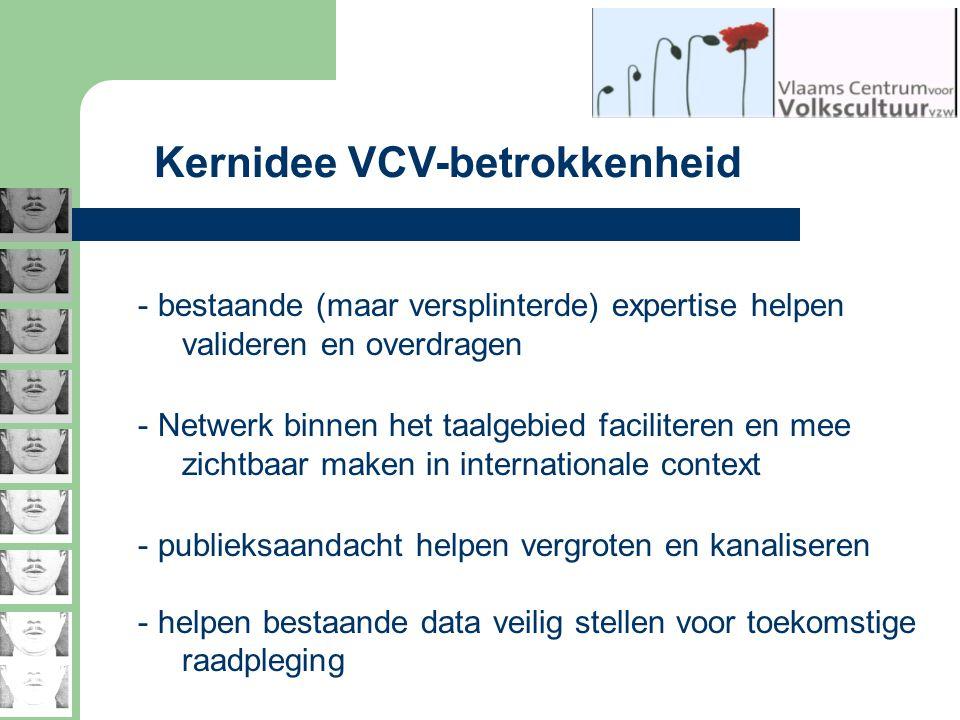 Kernidee VCV-betrokkenheid - bestaande (maar versplinterde) expertise helpen valideren en overdragen - Netwerk binnen het taalgebied faciliteren en me