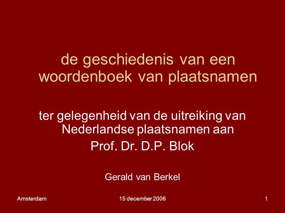 Amsterdam15 december 20061 de geschiedenis van een woordenboek van plaatsnamen ter gelegenheid van de uitreiking van Nederlandse plaatsnamen aan Prof.