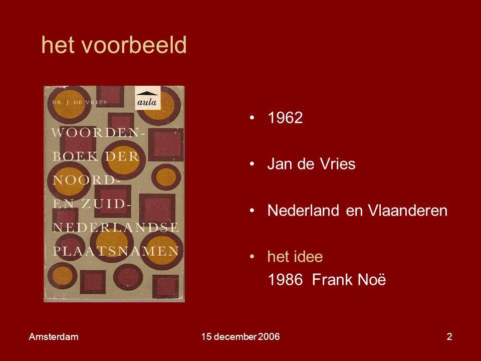 Amsterdam15 december 20062 het voorbeeld 1962 Jan de Vries Nederland en Vlaanderen het idee 1986 Frank Noë