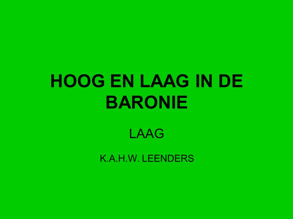 HOOG EN LAAG IN DE BARONIE LAAG K.A.H.W. LEENDERS