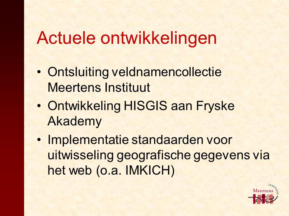Actuele ontwikkelingen Ontsluiting veldnamencollectie Meertens Instituut Ontwikkeling HISGIS aan Fryske Akademy Implementatie standaarden voor uitwiss