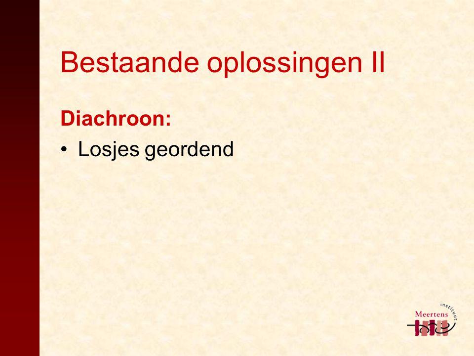 Bestaande oplossingen II Diachroon: Losjes geordend