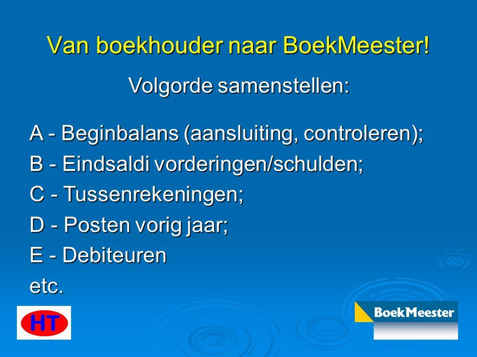 Van boekhouder naar BoekMeester! Volgorde samenstellen: A - Beginbalans (aansluiting, controleren); B - Eindsaldi vorderingen/schulden; C - Tussenreke