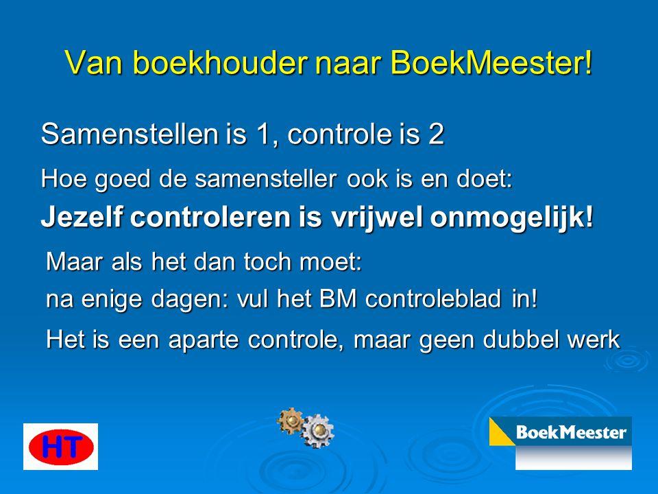 Van boekhouder naar BoekMeester! Samenstellen is 1, controle is 2 Hoe goed de samensteller ook is en doet: Jezelf controleren is vrijwel onmogelijk! M