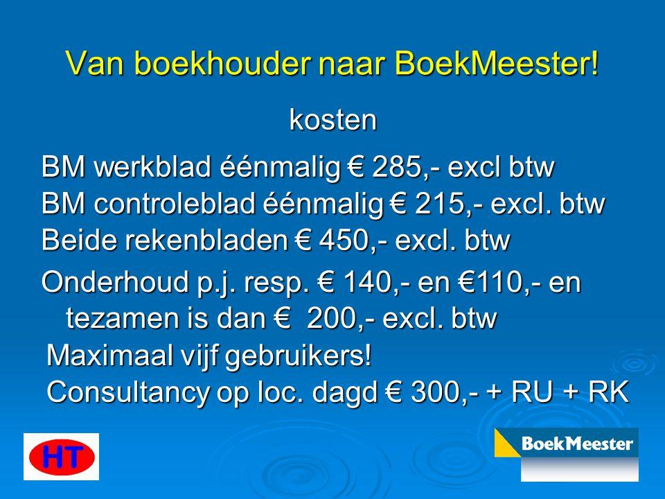 Van boekhouder naar BoekMeester! kosten BM werkblad éénmalig € 285,- excl btw BM controleblad éénmalig € 215,- excl. btw Beide rekenbladen € 450,- exc
